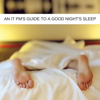 An-IT-PMs-guide-to-a-good-nights-sleep