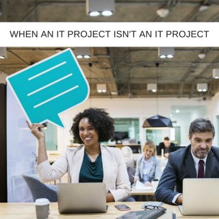 When-An-IT-Project-Isnt-An-IT-Project