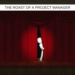 The-Roast-Of-A-Project-Manager