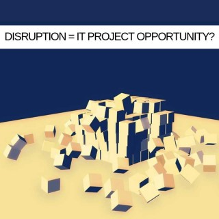Could disruption be your greatest IT Project opportunity?