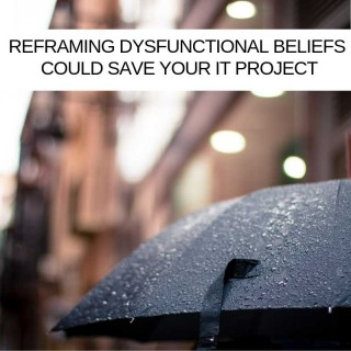 Reframing dysfunctional beliefs could save your IT project