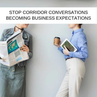 IT Project Leadership #1: How to stop corridor conversations becoming business expectations