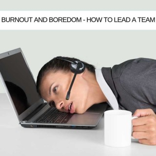 IT Project Leadership #2: How to lead a team through burnout and boredom