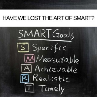 IT Project Management basics part one - Have we lost the art of SMART?