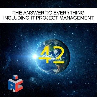 42 – The answer to life, the universe, and everything including IT Project Management