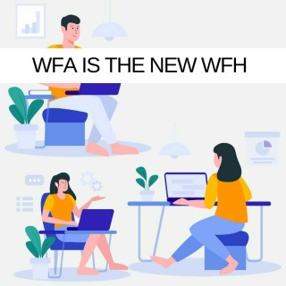 WFA is the new WFH and it is unleashing huge IT project potential